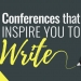 Conferences That Inspire You To Write