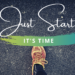 Just Start…It's Time